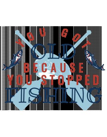 You stopped fishing