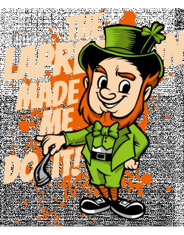 The leprechaun made me